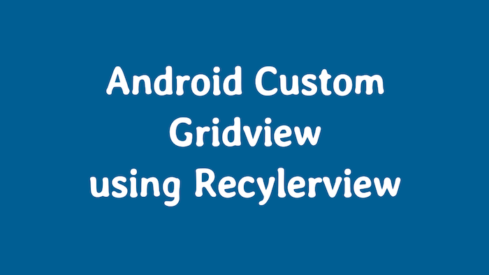 How to create Gridview using Recylerview Android